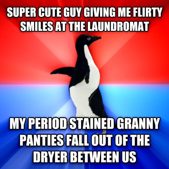 Socially Awesome Awkward Penguin super cute guy giving me flirty smiles at the laundromat my period stained granny panties fall out of the dryer between us  , made with livememe meme maker