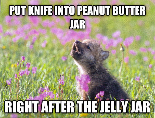Baby Insanity Wolf put knife into peanut butter jar right after the jelly jar , made with livememe meme maker