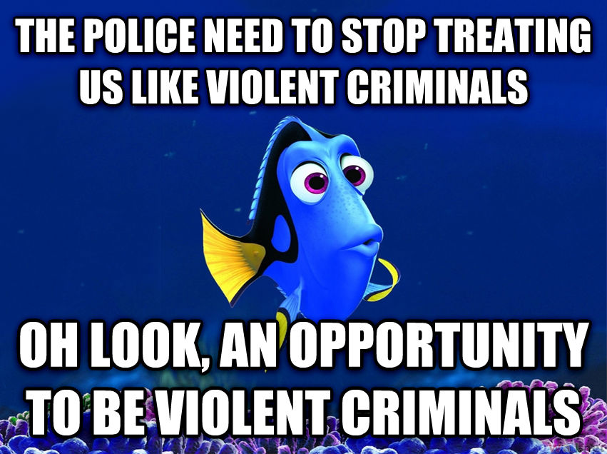 Forgetful Fish Dory the police need to stop treating us like violent criminals oh look, an opportunity to be violent criminals , made with livememe meme creator