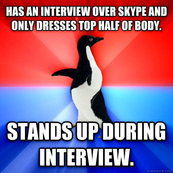Socially Awesome Awkward Penguin has an interview over skype and only dresses top half of body. stands up during interview.  , made with livememe meme creator