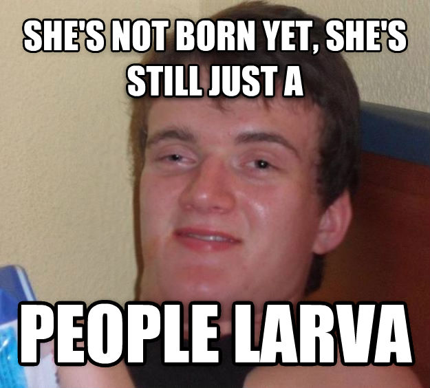 10 Guy she s not born yet, she s still just a people larva  , made with livememe meme generator