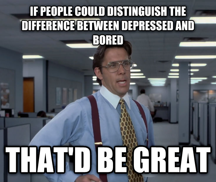 Office Space Lumbergh if people could distinguish the difference between depressed and bored that d be great , made with livememe meme maker