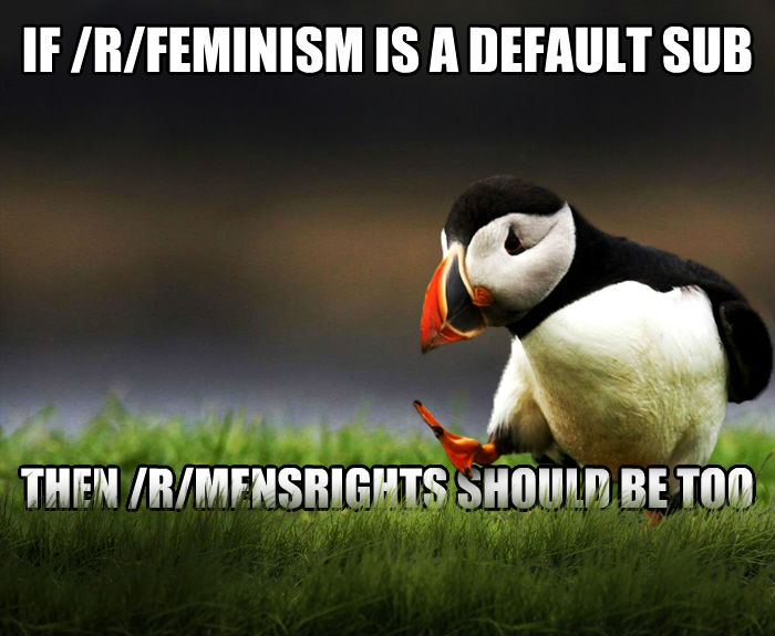 Unpopular Opinion Puffin if /r/feminism is a default sub     then /r/mensrights should be too  , made with livememe meme creator
