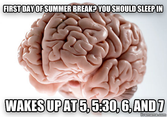Scumbag Brain first day of summer break? you should sleep in wakes up at 5, 5:30, 6, and 7 , made with livememe meme maker
