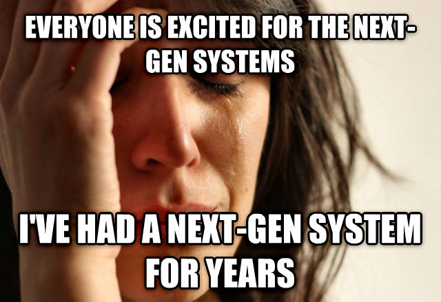 First World Problems everyone is excited for the next-gen systems i ve had a next-gen system for years , made with livememe meme maker