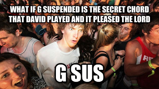 Sudden Clarity Clarence what if g suspended is the secret chord that david played and it pleased the lord g sus , made with livememe meme generator