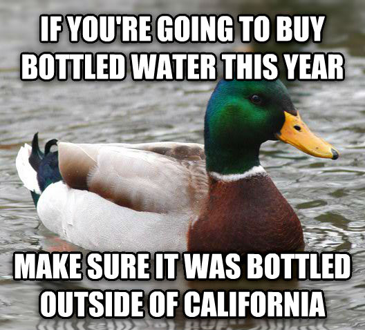 Actual Advice Mallard if you re going to buy bottled water this year make sure it was bottled outside of california , made with livememe meme generator