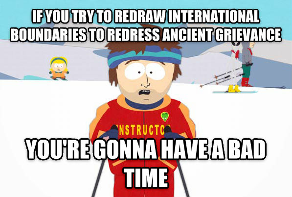 Super Cool Ski Instructor if you try to redraw international boundaries to redress ancient grievance you re gonna have a bad time , made with livememe meme generator