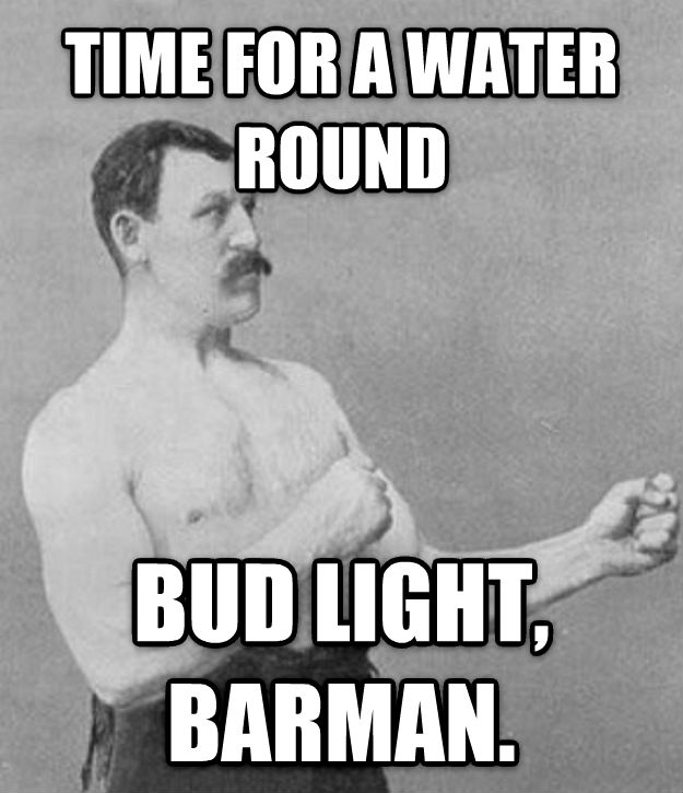 Overly Manly Man time for a water round bud light, barman. , made with livememe meme maker