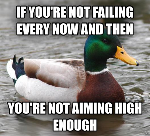 Actual Advice Mallard if you re not failing every now and then you re not aiming high enough , made with livememe meme maker