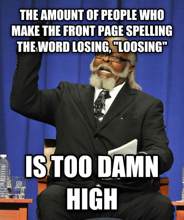 The Rent Is Too Darn High the amount of people who make the front page spelling the word losing,  loosing   is too darn high , made with livememe meme generator