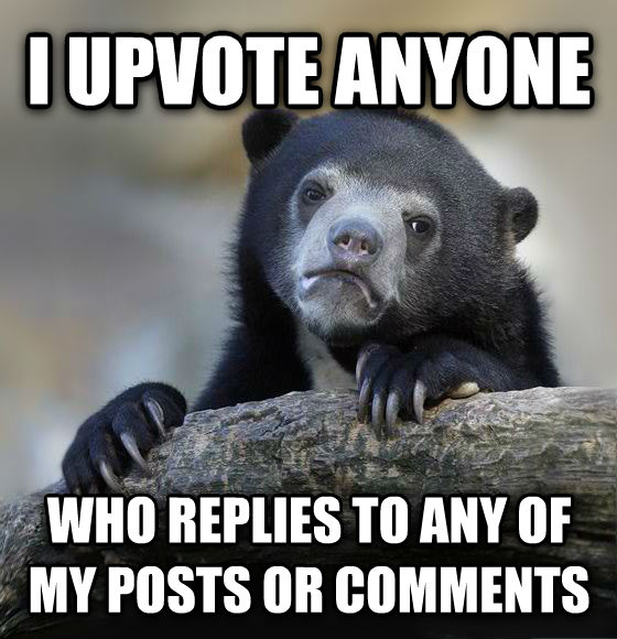 Confession Bear i upvote anyone who replies to any of my posts or comments , made with livememe meme generator