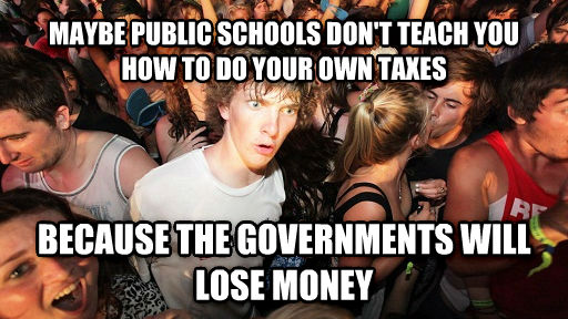 Sudden Clarity Clarence maybe public schools don t teach you how to do your own taxes because the governments will lose money , made with livememe meme generator