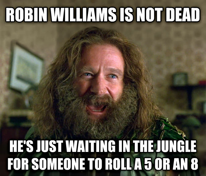 What Year Is It? (Jumanji) robin williams is not dead he s just waiting in the jungle for someone to roll a 5 or an 8 , made with livememe meme generator