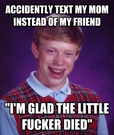Bad Luck Brian accidently text my mom instead of my friend  i m glad the little flipper died  , made with livememe meme maker