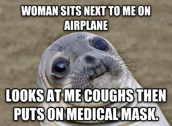 Uncomfortable Situation Seal woman sits next to me on airplane looks at me coughs then puts on medical mask.  , made with livememe meme creator