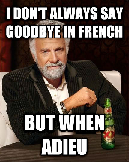 The Most Interesting Man in the World i don t always say goodbye in french but when adieu , made with livememe meme creator