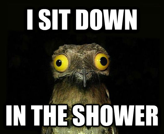 Weird Stuff I Do Potoo i sit down in the shower , made with livememe meme generator