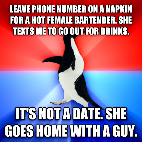 Socially Awesome Awkward Penguin leave phone number on a napkin for a hot female bartender. she texts me to go out for drinks. it s not a date. she goes home with a guy.  , made with livememe meme maker