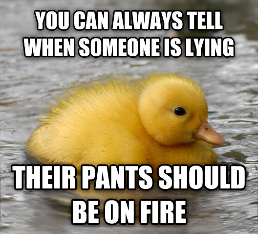 Baby Advice Mallard you can always tell when someone is lying their pants should be on fire , made with livememe meme creator