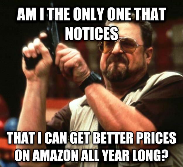Angry Walter am i the only one that notices  that i can get better prices on amazon all year long? , made with livememe meme generator