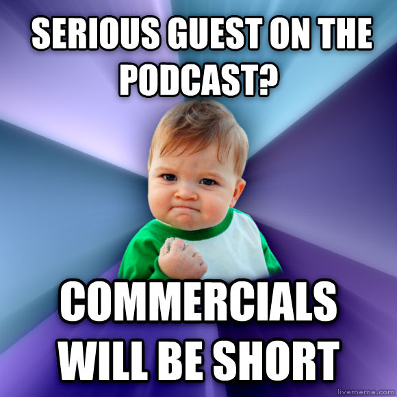 Success Kid  serious guest on the podcast? commercials will be short  , made with livememe meme maker