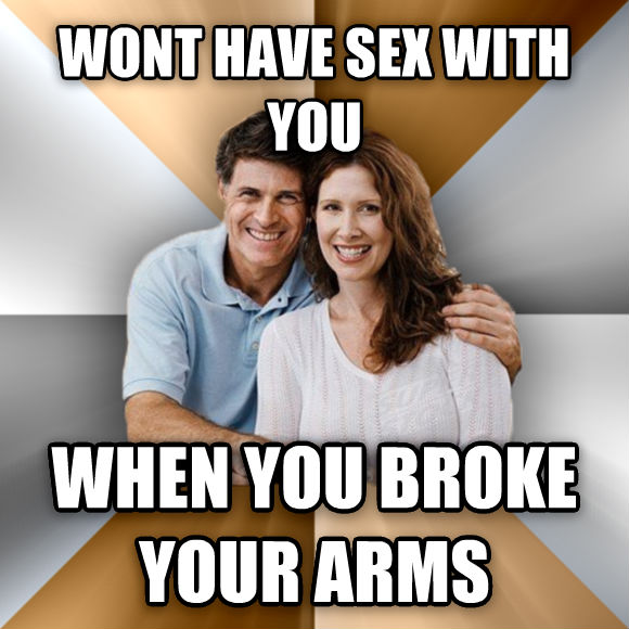 Scumbag Parents wont have fun with you when you broke your arms  , made with livememe meme creator