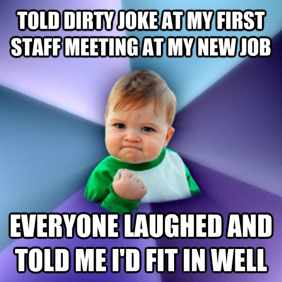 Success Kid told dirty joke at my first staff meeting at my new job everyone laughed and told me i d fit in well  , made with livememe meme maker