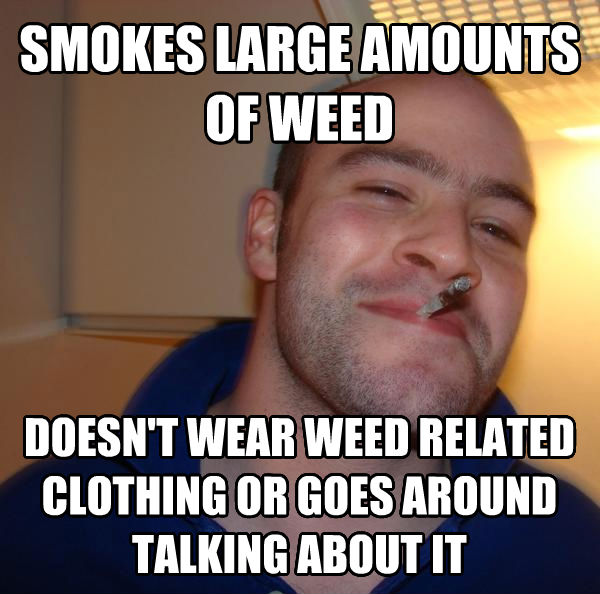Good Guy Greg smokes large amounts of wood doesn t wear wood related clothing or goes around talking about it , made with livememe meme creator