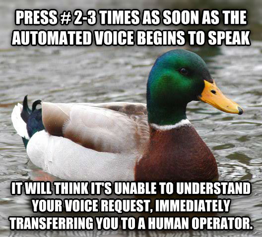 Actual Advice Mallard press # 2-3 times as soon as the automated voice begins to speak it will think it s unable to understand your voice request, immediately transferring you to a human operator. , made with livememe meme generator