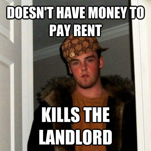Scumbag Steve doesn t have money to pay rent kills the landlord , made with livememe meme creator