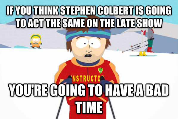 Super Cool Ski Instructor if you think stephen colbert is going to act the same on the late show you re going to have a bad time , made with livememe meme maker