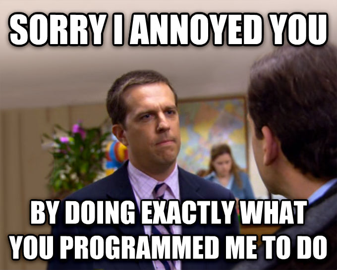 Sorry I Annoyed You With My Friendship sorry i annoyed you by doing exactly what you programmed me to do , made with livememe meme creator