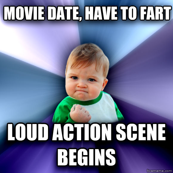 Success Kid movie date, have to fart loud action scene begins  , made with livememe meme creator