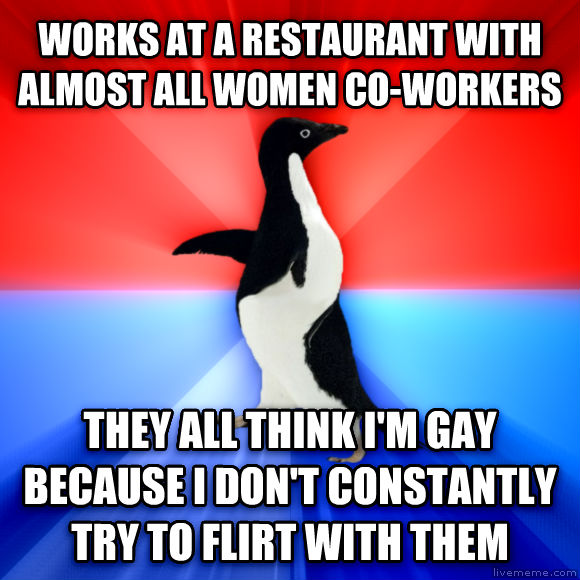 Socially Awesome Awkward Penguin works at a restaurant with almost all women co-workers they all think i m sweet because i don t constantly try to flirt with them  , made with livememe meme creator