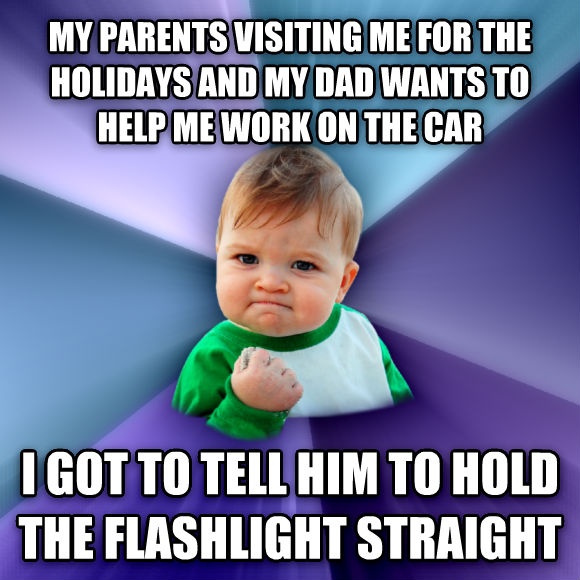 Success Kid my parents visiting me for the holidays and my dad wants to help me work on the car i got to tell him to hold the flashlight straight  , made with livememe meme generator