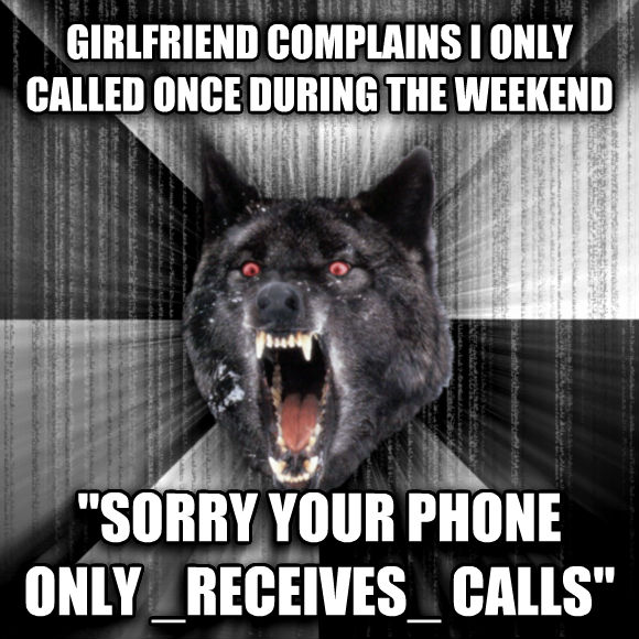 Insanity Wolf girlfriend complains i only called once during the weekend  sorry your phone only _receives_ calls   , made with livememe meme maker
