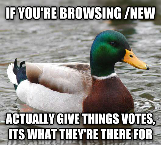 Actual Advice Mallard if you re browsing /new actually give things votes, its what they re there for , made with livememe meme creator