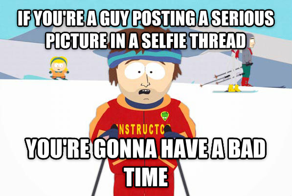 Super Cool Ski Instructor if you re a guy posting a serious picture in a selfie thread you re gonna have a bad time , made with livememe meme generator