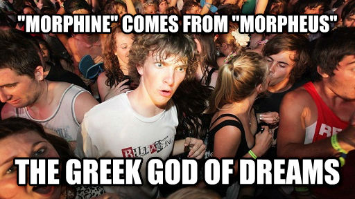 Sudden Clarity Clarence  morphine  comes from  morpheus  the greek god of dreams , made with livememe meme maker