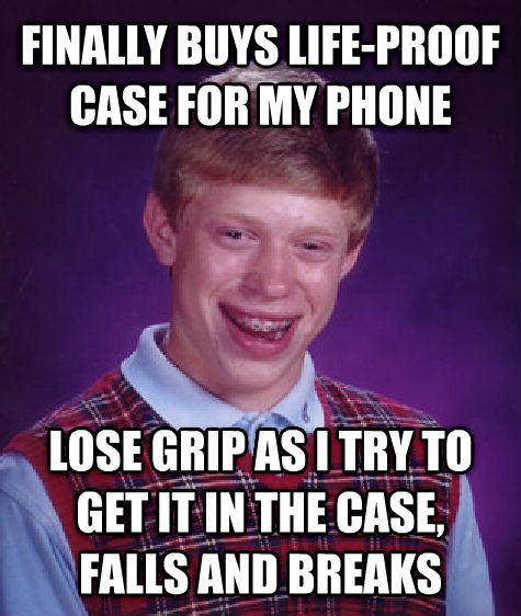 Bad Luck Brian finally buys life-proof case for my phone lose grip as i try to get it in the case, falls and breaks , made with livememe meme creator