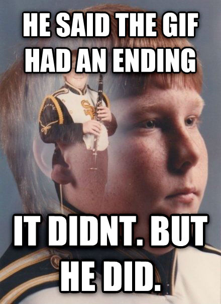 PTSD Clarinet Kid he said the gif had an ending it didnt. but he did. , made with livememe meme maker