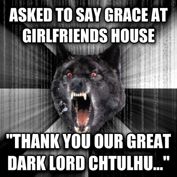 Insanity Wolf asked to say grace at girlfriends house  thank you our great dark lord chtulhu...   , made with livememe meme generator