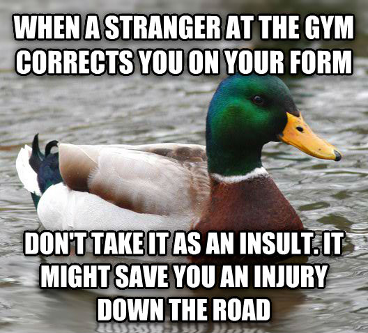 Actual Advice Mallard when a stranger at the gym corrects you on your form don t take it as an insult. it might save you an injury down the road , made with livememe meme generator