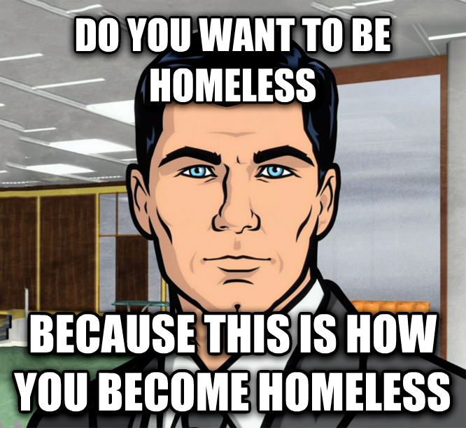 Archer Ants do you want to be homeless because this is how you become homeless , made with livememe meme creator