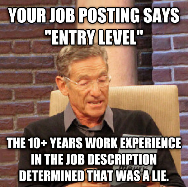 Maury Determined That Was a Lie your job posting says  entry level  the 10+ years work experience in the job description determined that was a lie. , made with livememe meme generator