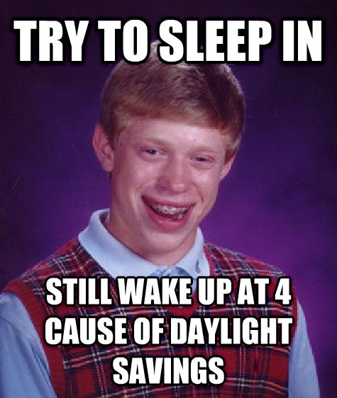 Bad Luck Brian try to sleep in still wake up at 4 cause of daylight savings , made with livememe meme maker