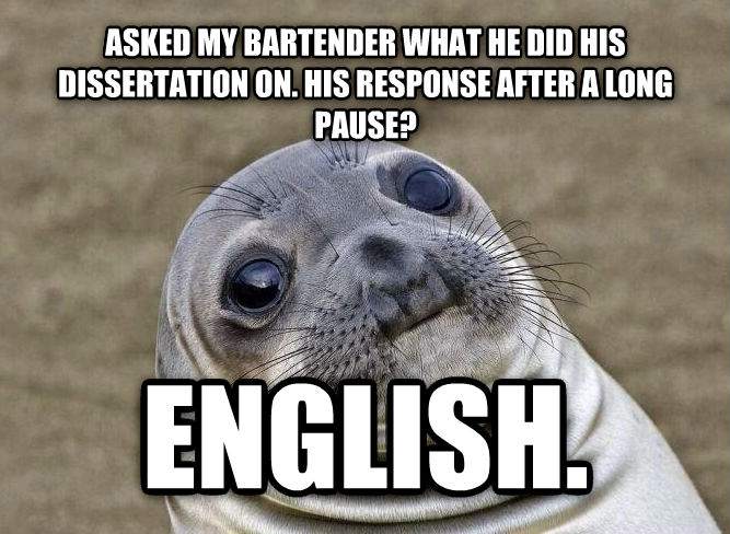 Uncomfortable Situation Seal asked my bartender what he did his dissertation on. his response after a long pause? english.  , made with livememe meme creator