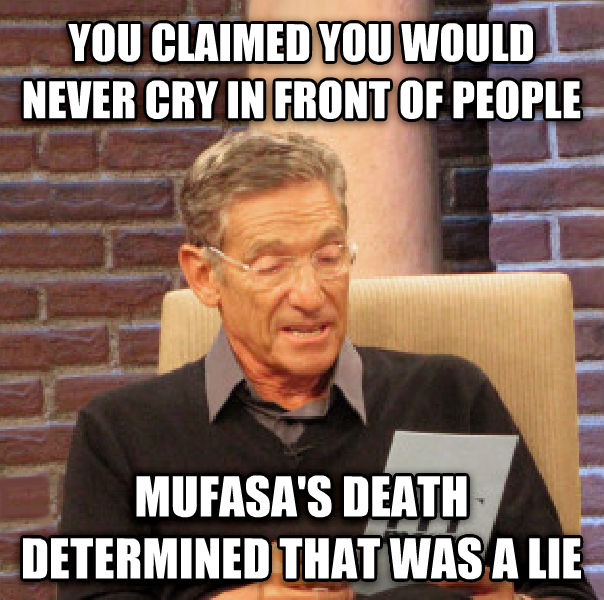 Maury Determined That Was a Lie you claimed you would never cry in front of people  mufasa s death determined that was a lie , made with livememe meme creator
