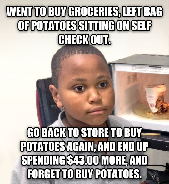 Minor Mistake Marvin went to buy groceries, left bag of potatoes sitting on self check out. go back to store to buy potatoes again, and end up spending $43.00 more, and forget to buy potatoes. , made with livememe meme creator